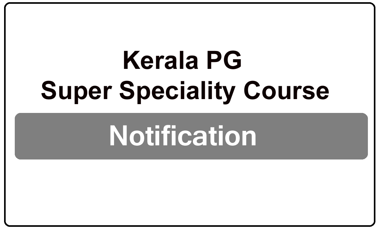 Kerala PG Super Speciality Course 2022 Notification